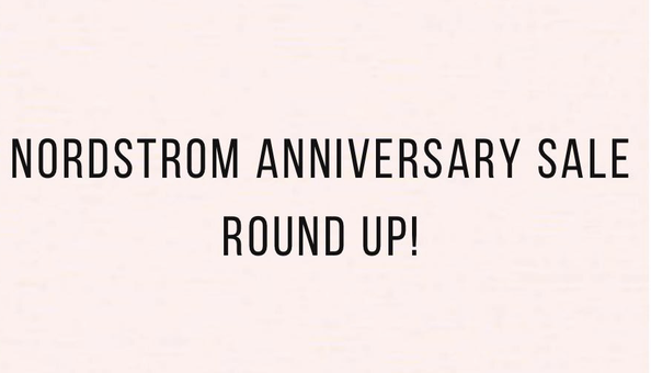 Nordstrom Anniversary Sale Round Up!